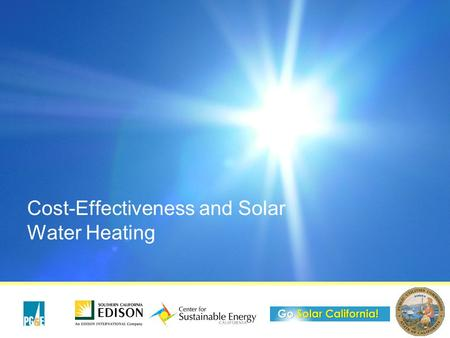 Cost-Effectiveness and Solar Water Heating. 2 Why is it important to discuss cost- effectiveness (C-E) of SWH? C-E is a metric by which the CPUC will.