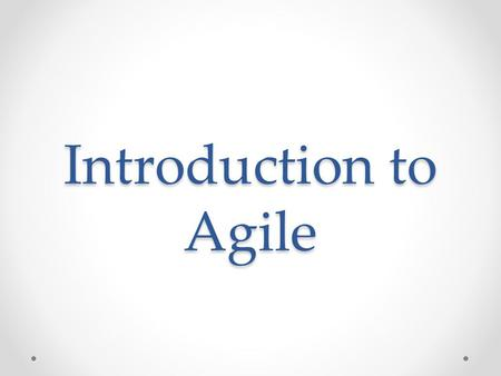 Introduction to Agile.