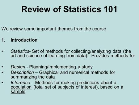 Review of Statistics 101 We review some important themes from the course 1.Introduction Statistics- Set of methods for collecting/analyzing data (the art.