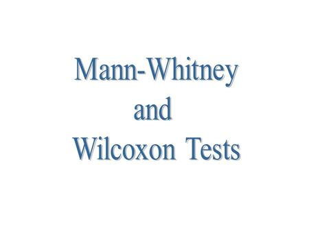 Mann-Whitney and Wilcoxon Tests.