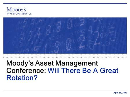 Moody's Asset <strong>Management</strong> Conference: Will There Be A Great Rotation?