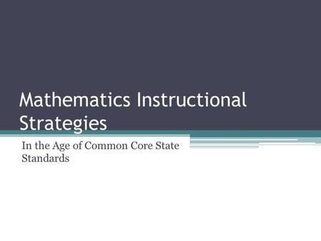 Mathematics Instructional Strategies In the Age of Common Core State Standards.