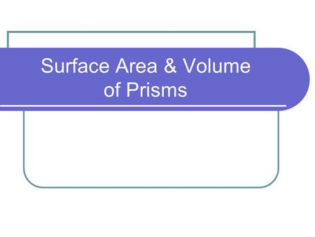 Surface Area & Volume of Prisms. Prisms are 3-D shapes Triangular PrismRectangular Prism Cube.