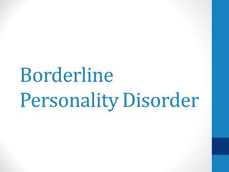 Borderline Personality Disorder. What is borderline personality disorder? Borderline personality disorder (BPD) is a serious mental illness marked by.