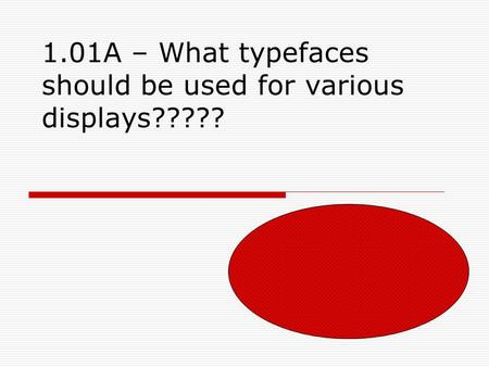 1.01A – What typefaces should be used for various displays?????