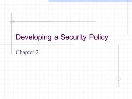 Developing a Security Policy Chapter 2. Learning Objectives Understand why a security policy is an important part of a firewall implementation Determine.