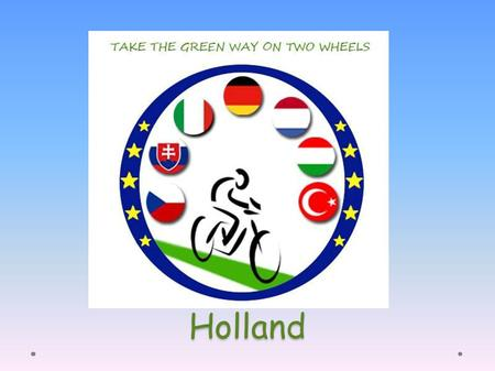Holland . About the project  Enviromental project of the European Union  The main coordinator is secondary hungarian school Weiss Manfréd Szakközépiskola,