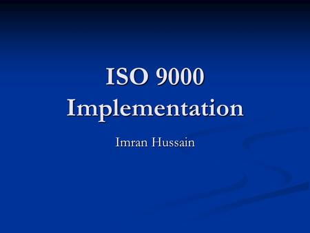 ISO 9000 Implementation Imran Hussain.