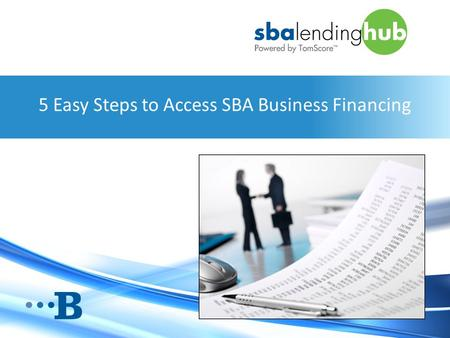 5 Easy Steps to Access SBA Business Financing. How to Engage with the Go-to Webinar Interface Questions area in the task box Type us a question so we.