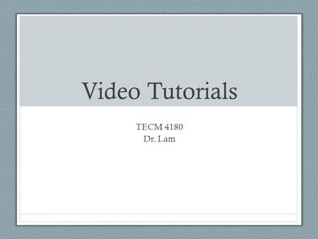 Video Tutorials TECM 4180 Dr. Lam. Why Video Tutorials? Times are changing- Traditional tech comm must adapt Videos can convey information that words.