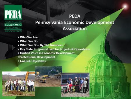 Who We Are What We Do What We Do - By The Numbers Key State Programs Used for Projects & Operations Unified Voice in Economic Development Professional.