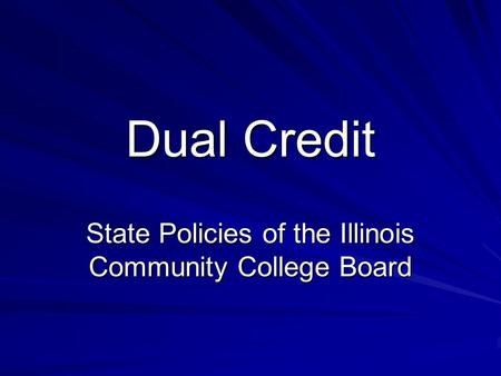Dual Credit State Policies of the Illinois Community College Board.