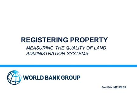 REGISTERING PROPERTY MEASURING THE QUALITY OF LAND ADMINISTRATION SYSTEMS Frédéric MEUNIER.