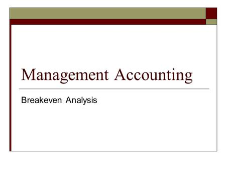 Management Accounting Breakeven Analysis. Breakeven Analysis Defined  Breakeven analysis examines the short run relationship between changes in volume.