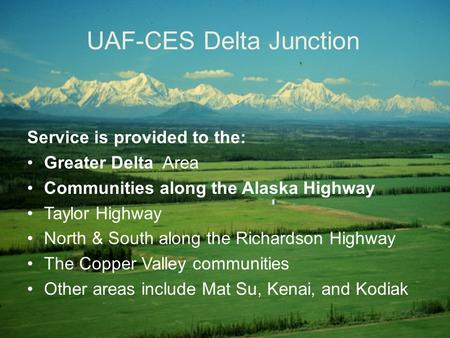 Service is provided to the: Greater Delta Area Communities along the Alaska Highway Taylor Highway North & South along the Richardson Highway The Copper.