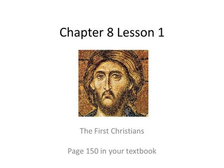The First Christians Page 150 in your textbook