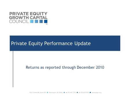 Private Equity Performance Update Returns as reported through December 2010.