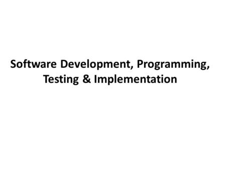 Software Development, Programming, Testing & Implementation.