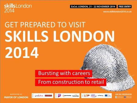 Bursting with careers  From construction to retail GET PREPARED TO VISIT SKILLS LONDON 2014.