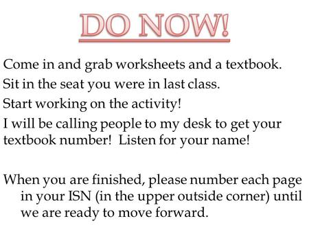 DO NOW! Come in and grab worksheets and a textbook.