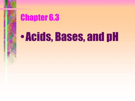 Chapter 6.3 Acids, Bases, and pH. What are acids? substances that give up (donate) hydrogen ions when you dissolve them in water. the donated hydrogen.