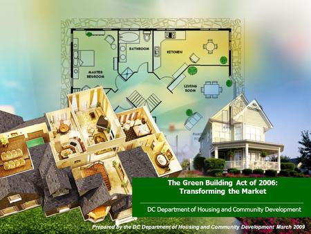 The Green Building Act of 2006: Transforming the Market DC Department of Housing and Community Development Prepared by the DC Department of Housing and.