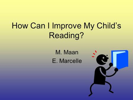 How Can I Improve My Child's Reading? M. Maan E. Marcelle.