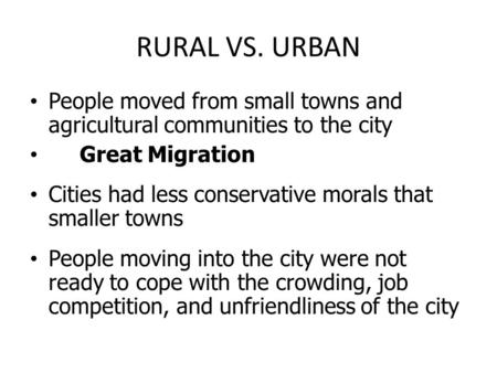People moved from small towns and agricultural communities to the city Great Migration Cities had less conservative morals that smaller towns People moving.