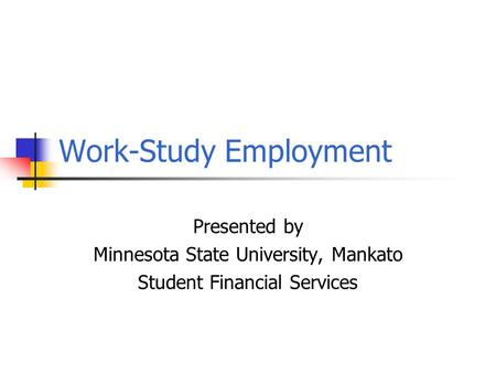 Work-Study Employment Presented by Minnesota State University, Mankato Student Financial Services.