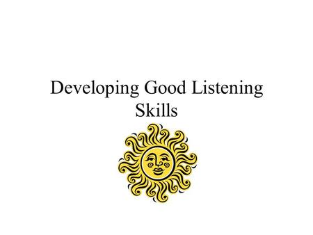 Developing Good Listening Skills. Before Class Think about what the class is going to be about What were the main points covered in the last class Review.