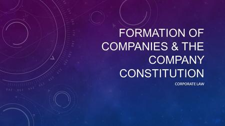 FORMATION OF COMPANIES & THE COMPANY CONSTITUTION CORPORATE LAW.