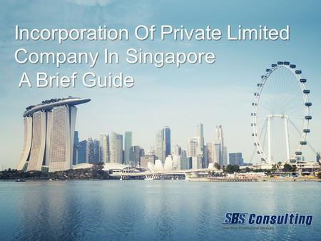 Incorporation Of Private Limited Company In Singapore A Brief Guide A Brief Guide.