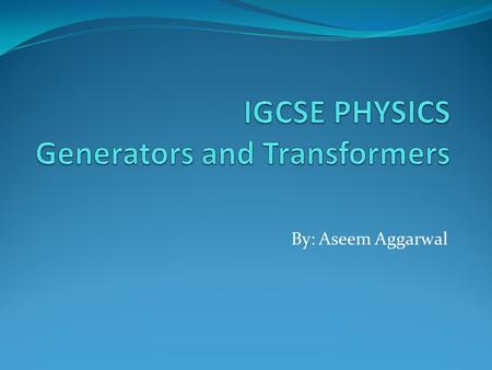 IGCSE PHYSICS Generators and Transformers