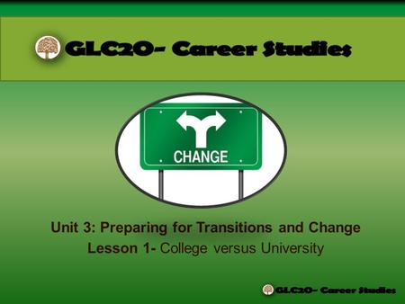 Unit 3: Preparing for Transitions and Change Lesson 1- College versus University.