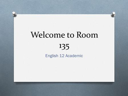 Welcome to Room 135 English 12 Academic. About Me… Ms. MacDonald O Graduated from Sackville High School O Attended Mount Saint Vincent University; Bachelor.