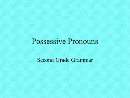 Possessive Pronouns Second Grade Grammar. Singular Possessive Pronouns A possessive pronoun takes the place of a possessive noun. A possessive pronoun.
