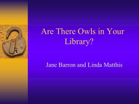 Are There Owls in Your Library? Jane Barron and Linda Matthis.