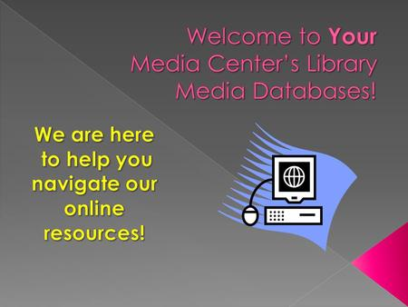  Online Databases  What is available to you?  Special features of each database.