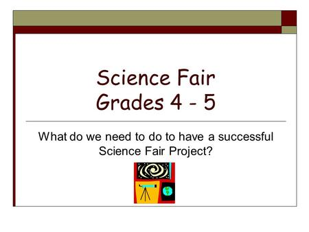 What do we need to do to have a successful Science Fair Project?