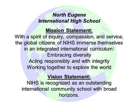North Eugene International High School Mission Statement: With a spirit of inquiry, compassion, and service, the global citizens of NIHS immerse themselves.