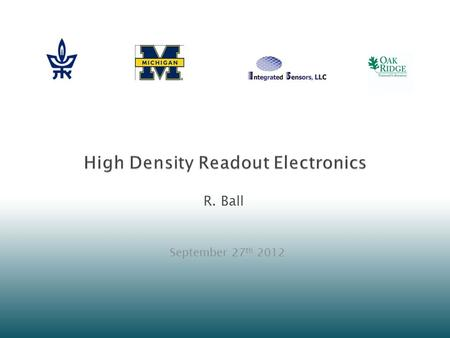 R. Ball September 27 th 2012.  Criteria Re-use existing readout systems where possible High density Build inexpensive adapters to existing systems Save.