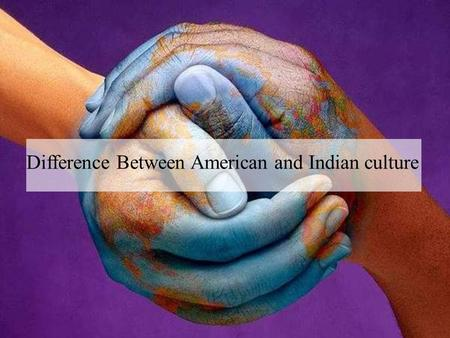 Difference Between American and <strong>Indian</strong> <strong>culture</strong>. American vs <strong>Indian</strong> <strong>culture</strong> No two <strong>cultures</strong> are the same. The American and <strong>Indian</strong> <strong>cultures</strong> have very vast.