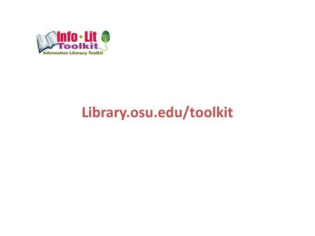Library.osu.edu/toolkit. Library.osu.edu/toolkit.