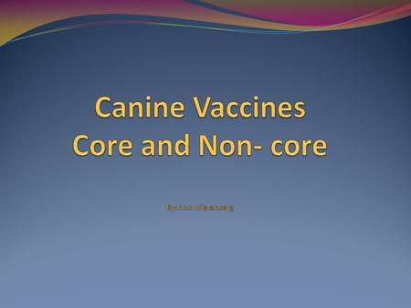 Core vs. Non-core Core vaccines are vaccines which are strongly recommended, and sometimes even required. For pet owners, it is useful to know specifically.