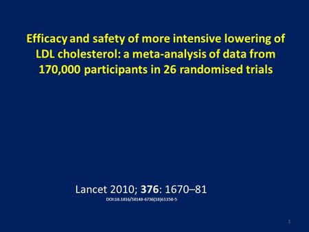 Efficacy and safety of more intensive lowering of LDL cholesterol: a meta-analysis of data from 170,000 participants in 26 randomised trials Ungroup once.