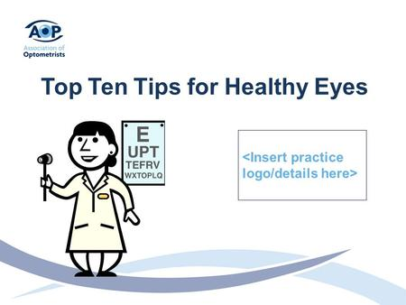 Top Ten Tips for Healthy Eyes. 1. Stop Smoking If you smoke, stop. Smoking significantly increases the risk of developing Cataract and Age Related Macula.