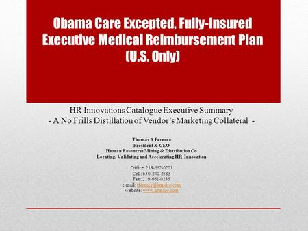 Obama Care Excepted, Fully-Insured Executive Medical Reimbursement Plan (U.S. Only) HR Innovations Catalogue Executive Summary - A No Frills Distillation.