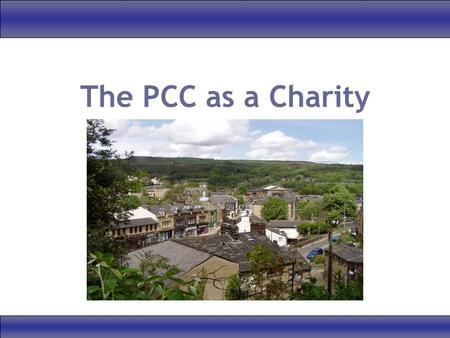 "The PCC as a Charity. AGENDA Background : ""Excepted Status"" Registering : An overview Applying for Registration Other topics : –Trusteeship –Accounting."