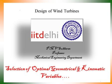 Design of Wind Turbines P M V Subbarao Professor Mechanical Engineering Department Selection of Optimal Geometrical & Kinematic Variables ….