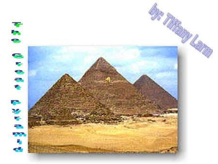 By: Tiffany Larm The Great Pyramid.